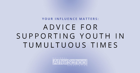 Your Influence Matters: Advice for Supporting Youth in Tumultuous Times