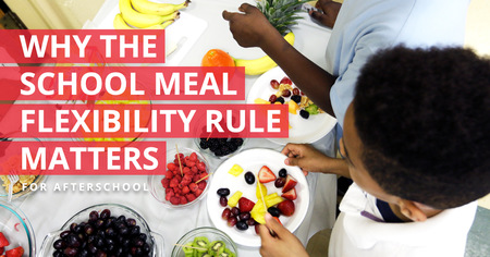 Why the School Meal Flexibility Rule Matters for Afterschool