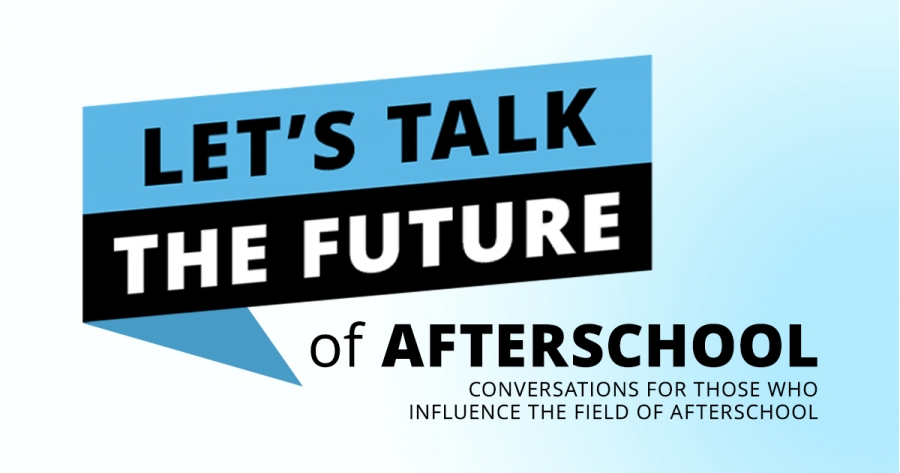 Let's Talk the Future of Afterschool