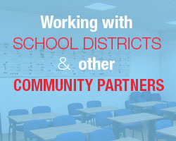 Working with School Districts, Other Community Partners