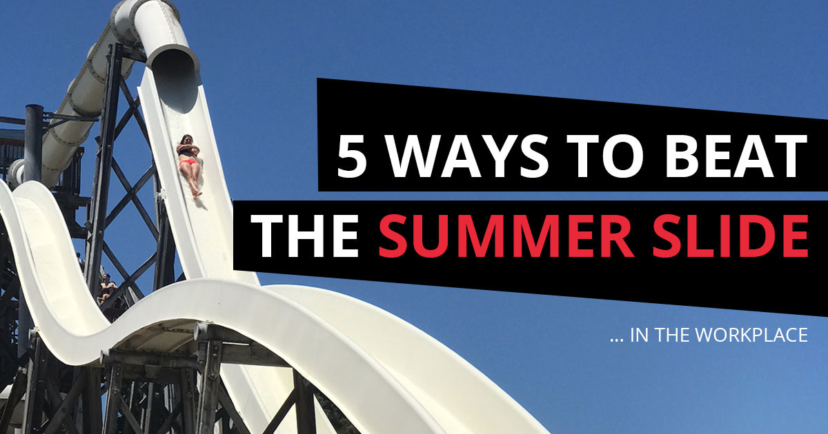 5 Ways to Beat Summer Slide … In the Workplace