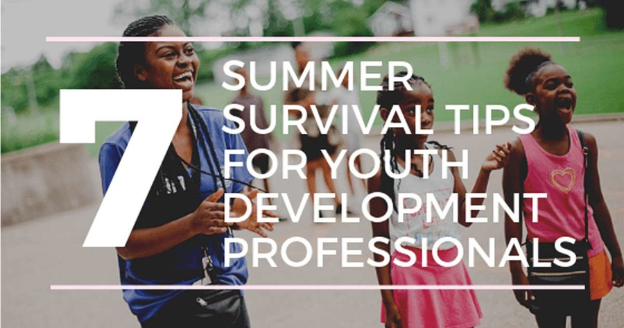7 Summer Survival Tips for Youth Development Professionals