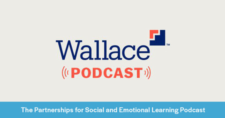 Partnerships for Social and Emotional Learning Initiative (PSELI) Podcast